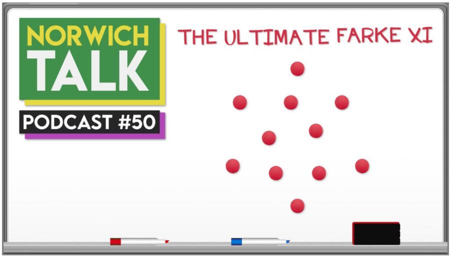 VIDEO: 'THE ULTIMATE DANIEL FARKE XI!' NT Podcast #50 | Norwich Talk